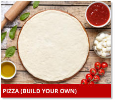 PIZZA (BUILD YOUR OWN)